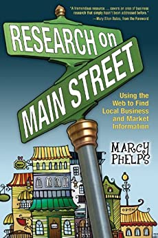 Research on Main Street: Using the Web to Find Local Business and Market Information by [Phelps, Marcy]