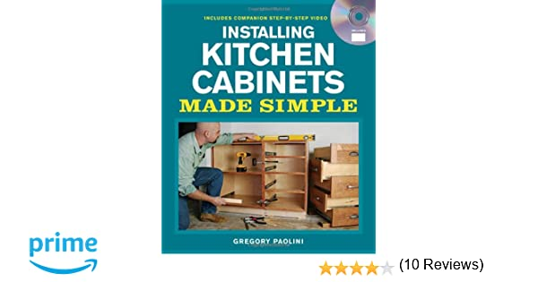 Installing Kitchen Cabinets Made Simple: Includes Companion Step ...
