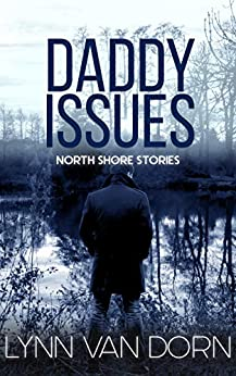 Daddy Issues (North Shore Stories Book 2) by [Van Dorn, Lynn]