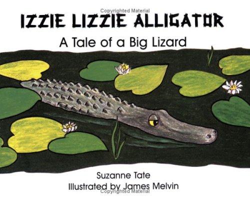 Izzie Lizzie Alligator: A Tale Of A Big Lizard (No. 21 In Suzanne Tate's Nature Series) (Suzanne Tate's Nature Series Volume 21)