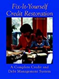img - for Fix-It-Yourself Credit Restoration: A Complete Credit and Debt Management System book / textbook / text book