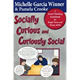 Socially Curious, Curiously Social: A Social Thinking Guidebook for Bright Teens & Young Adults