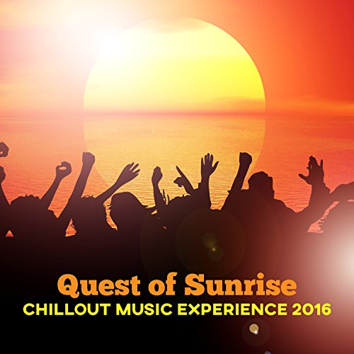 Twilight Lunch - Quest of Sunrise: Chillout Music Experience 2016, Ambient Soundscapes Compilation and Background Music, Summer Party and Relaxing Twilight (Dinner Lunch and Cocktail Time)
