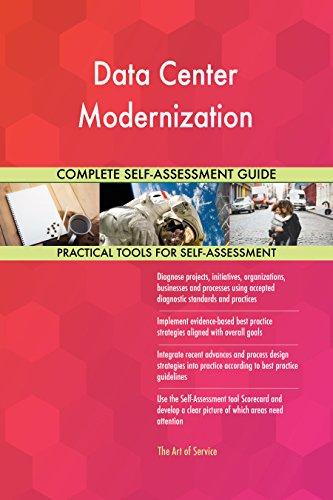 Data Center Modernization All-Inclusive Self-Assessment - More than 680 Success Criteria, Instant Visual Insights, Comprehensive Spreadsheet Dashboard, Auto-Prioritized for Quick Results