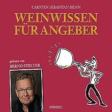 Weinwissen für Angeber: Vom Weinbanausen zum überzeugenden Weinkenner Hörbuch von Carsten Sebastian Henn Gesprochen von: Bernd Stelter