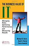 The Business Value of IT: Managing Risks, Optimizing Performance and Measuring Results