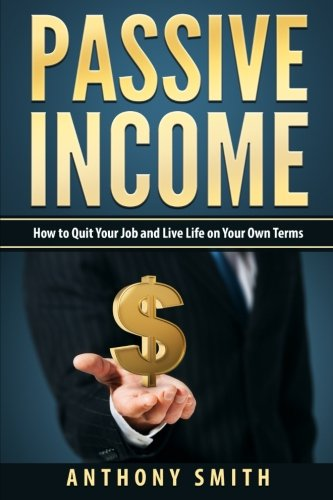 51CDc5Xts5L - Passive Income: How to Quit Your Job and Live Life on Your Own Terms