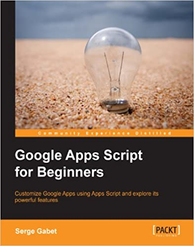 Amazon google apps script for beginners ebook serge gabet amazon google apps script for beginners ebook serge gabet kindle store fandeluxe Choice Image