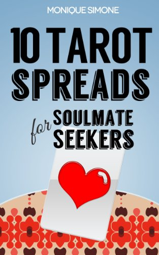 10 Tarot Spreads for Soulmate Seekers: Using Tarot Cards to Find, Build and  Sustain Loving Relationships