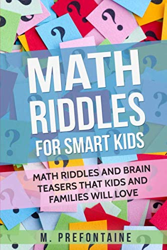 : Math Riddles For Smart Kids: Math Riddles And Brain Teasers That Kids And Families Will love (Books for Smart Kids)