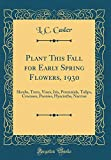 Amazon / Forgotten Books: Plant This Fall for Early Spring Flowers, 1930 Shrubs, Trees, Vines, Iris, Perennials, Tulips, Crocuses, Peonies, Hyacinths, Narcissi Classic Reprint (L C Casler)