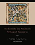 The Hermetic and Alchemical Writings of Paracelsus-Two Volumes in One