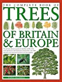 The Complete Book of Trees of Britain and Europe: The ultimate reference guide and identifier to 550 of the most spectacular, best-loved and unusual ... commissioned illustrations and photographs