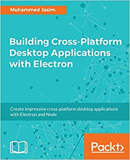 Building Cross-Platform Desktop Applications with Electron: Create impressive cross-platform desktop applications with Electron and Node: Amazon.es: Jasim, Muhammed: Libros en idiomas extranjeros