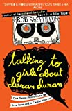 Talking to Girls about Duran Duran, Rob Sheffield, 0452297230