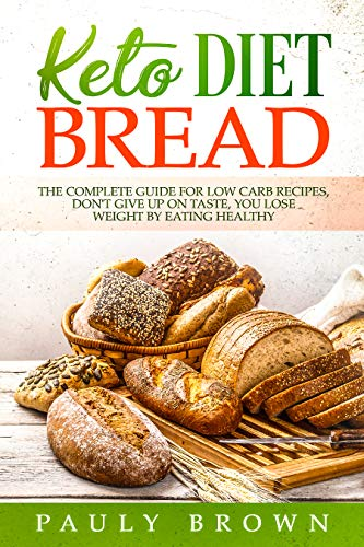 (keto diet bread: The Complete Guide for Low-Carb Recipes Don't Give Up on Taste You Lose Weight by Eating Healthy)