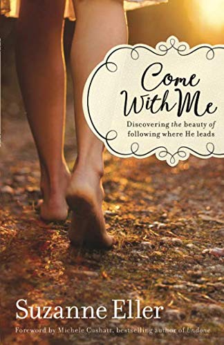 Come With Me: Discovering the Beauty of Following Where He -