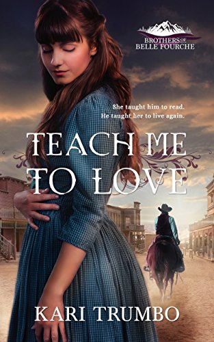 Teach Me to Love (Brothers of Belle Fourche Book 1) by [Trumbo, Kari]