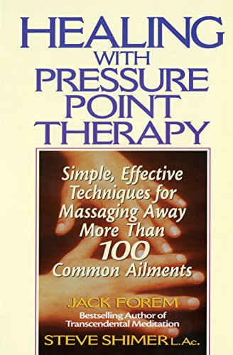 Healing with Pressure Point Therapy: Simple, Effective Techniques for Massaging Away More Than 100 Common Ailments (Hand Chart Massage)
