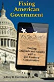 Fixing American Government: Ending Gridlock and Apathy with a 21st Century Constitution