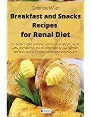 Breakfast and Snack Recipes for Renal Diet: The best breakfast, smoothie, and snack recipes for people with kidney disease. Slow the progression of your condition and avoid dialysis by eating healthy and tasty every day