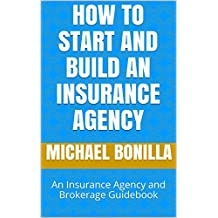 How to Start and Build an Insurance Agency: An Insurance Agency and Brokerage Guidebook