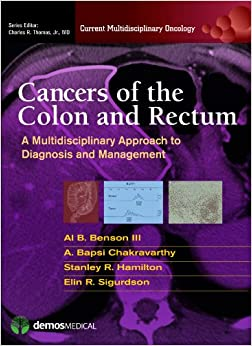 Cancers Of The Colon And Rectum A Multidisciplinary Approach To Diagnosis And Management Current Multidisciplinary Oncology Benson Iii Md Al Chakravarthy Md A Hamilton Md Stanley Sigurdson Md Elin Thomas Jr Md