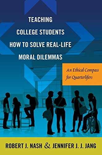 Teaching College Students How to Solve Real-Life Moral Dilemmas: An Ethical Compass for Quarterlifers (Critical Education and Ethics)