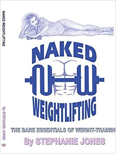 Book Naked Weightlifting: The Bare Essentials of Weight-Training by Stephanie Jones (2004-10-13)