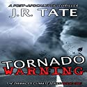 Tornado Warning: A Post-Apocalyptic Thriller: The Damaged Climate Series, Book 1 Audiobook by J.R. Tate Narrated by Tom Kruse