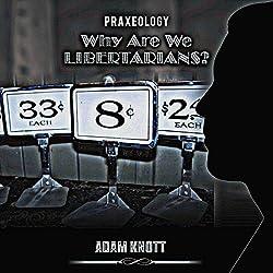 Praxeology: Why Are We Libertarians?