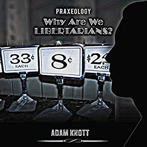 Praxeology: Why Are We Libertarians? Audiobook