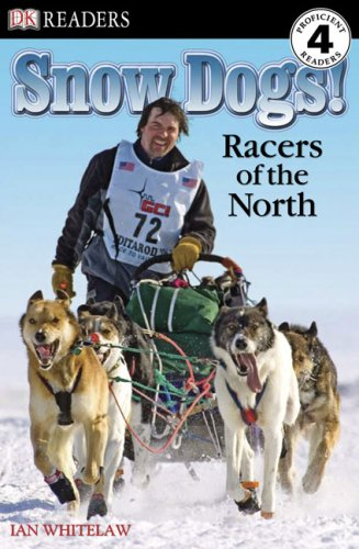 DK Readers L4: Snow Dogs!: Racers of the North by DK Children