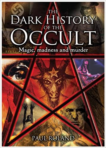 PDF The Dark History of the Occult: Magic, Madness and Murder