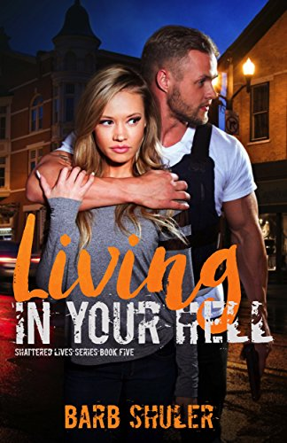 Living in Your Hell (Shattered Lives Series Book 5) by [Shuler, Barb]