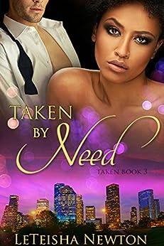 Taken by Need (Taken Series Book 3) by [Newton, LeTeisha]