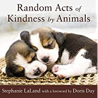 Random Acts of Kindness by Animals: (Animal Book for Animal Lovers, for Fans of Chicken Soup for the Soul)