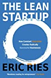 Lean Startup How Constant Innovation Creates Radically Successful Businesses