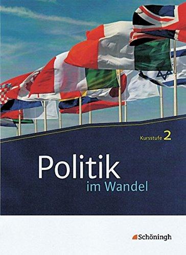 Politik im Wandel - Neubearbeitung: Politik im Wandel: Kursstufe 2: Wirtschaftswelt und Staatenwelt