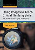 Using Images to Teach Critical Thinking Skills: Visual Literacy and Digital Photography: Visual Literacy and Digital Photography (Tech Tools for Learning)