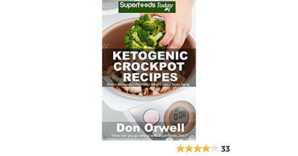 Ketogenic Crockpot Recipes: Over 70+ Ketogenic Recipes, Low Carb Slow Cooker Meals, Dump Dinners Recipes, Quick & Easy Cooking Recipes, Antioxidants & ... Weight Loss Transformation Book Book 310)