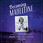 Becoming Madeleine: A Biography of the Author of A Wrinkle in Time by Her Granddaughters Hörbuch von Léna Roy, Charlotte Jones Voiklis Gesprochen von: Léna Roy, Charlotte Jones Voiklis