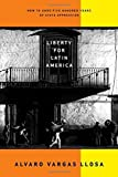 Liberty for Latin America: How to Undo Five Hundred Years of State Oppression by Vargas Llosa, Alvaro 1st edition (2005) Hardcover