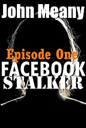Facebook Stalker, Episode 1. (A Novella Series)