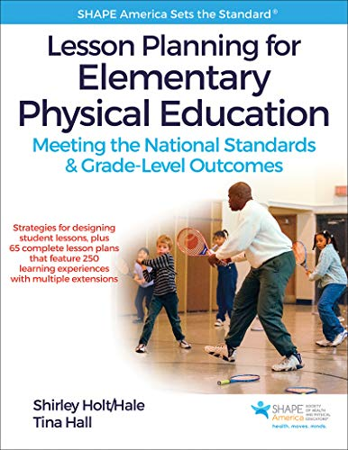 (Lesson Planning for Elementary Physical Education: Meeting the National Standards & Grade-Level Outcomes (Shape America Set the Standard) )