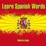 Learn Spanish Words | Roberto Ayala