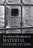 The Oxford Handbook of Material Culture Studies (Oxford Handbooks)