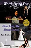 Worth Dying for and She Left Me Breathless 2 Book Bonus Bundle, Trin Denise, 190882221X