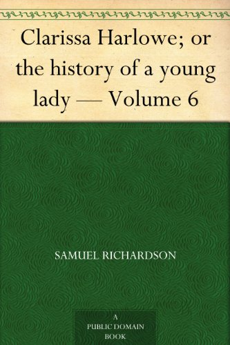 Clarissa Collection - Clarissa Harlowe; or the history of a young lady — Volume 6