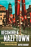 Becoming a Nazi Town: Culture and Politics in Gottingen between the World Wars (Social History, Popular Culture, and Politics in Germany), David Imhoof, 0472118994